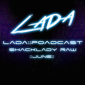 ShackLady Raw – June 2015 Mix Set